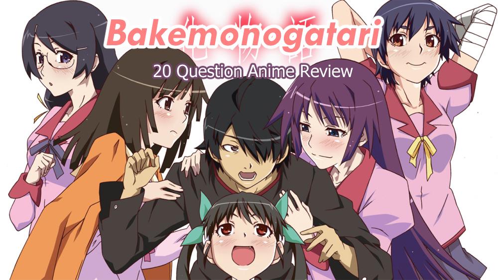 Bakemonogatari – 20 Question Anime Review (MinorSpoilers)