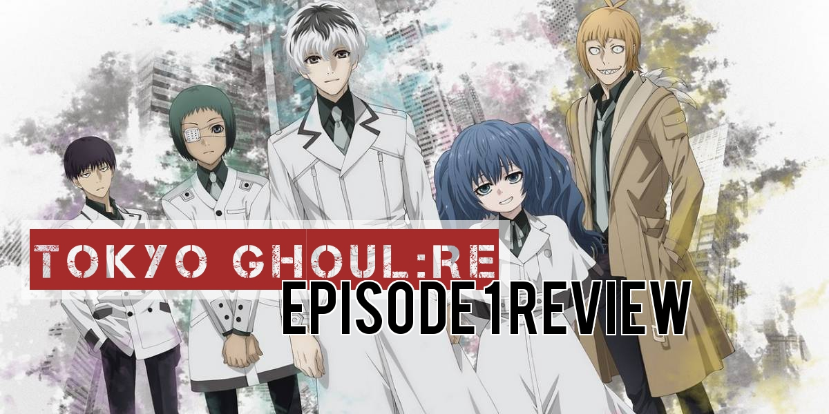 Tokyo Ghoul:re Episode 1 – Anime QandAReview