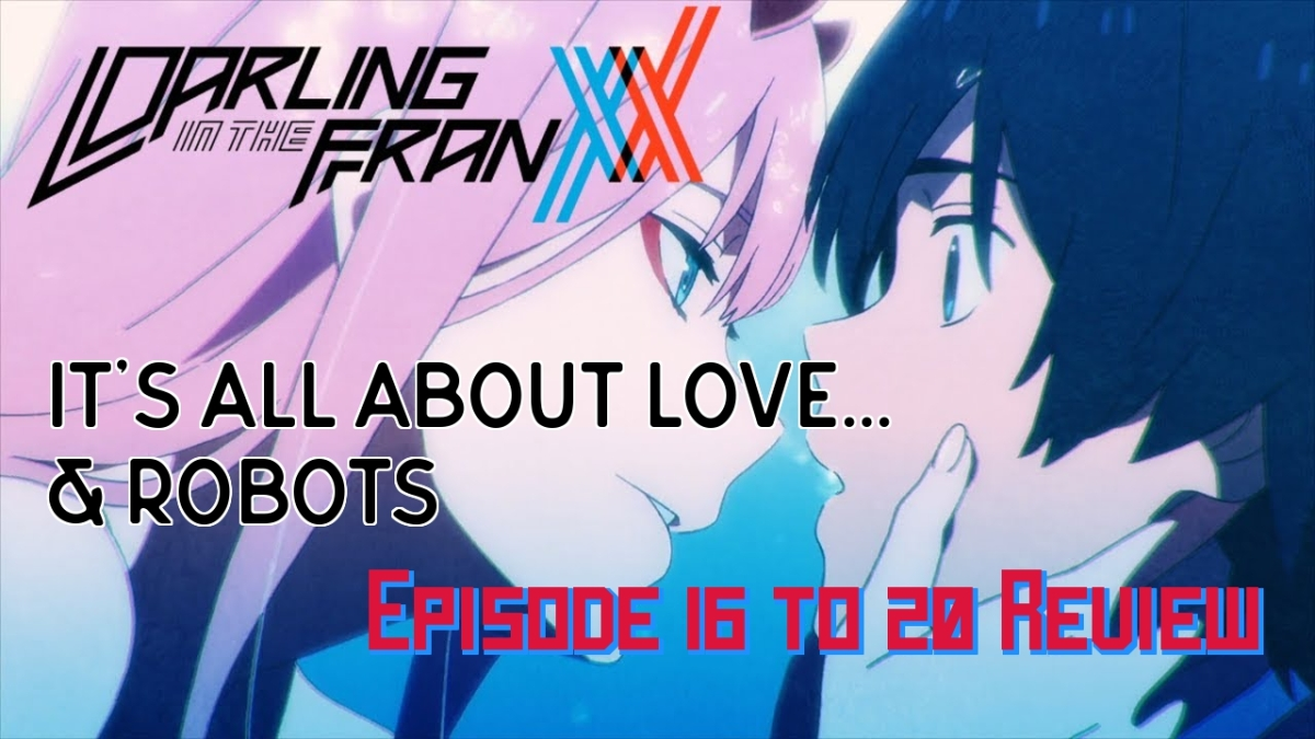 It's All About Love… & Robots – A 20 Question Review of Darling in the FranXX (Episode16-20)