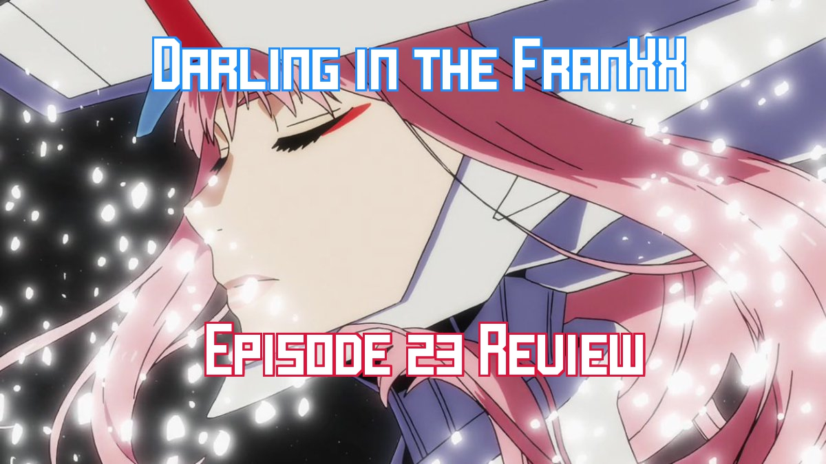 Darling in the FranXX Episode 23 – Anime QandAReview