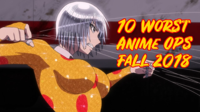 10 Worst Anime OP's of Fall2018