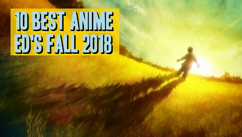 10 Best Anime ED's of Fall2018