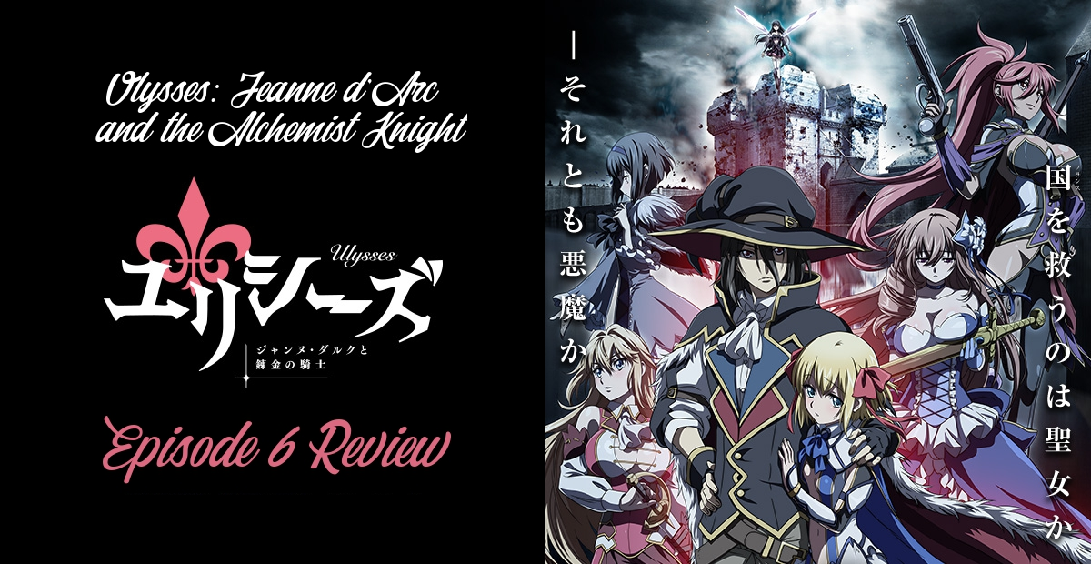 The Heartlessness of War – 'Ulysses: Jeanne d'Arc and the Alchemist Knight' Episode 6 Review