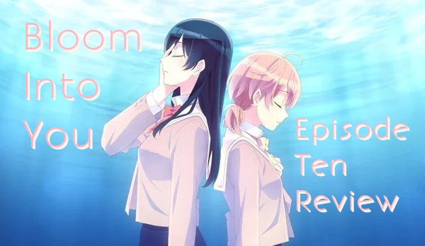 Playing The Part – 'Bloom Into You' Episode 10 Review
