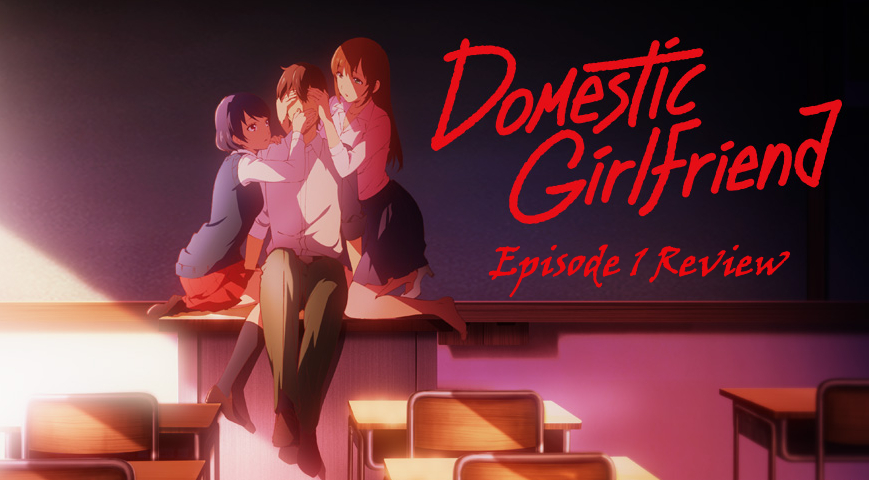 Putting The F In Family – 'Domestic Girlfriend' Episode 1 Review