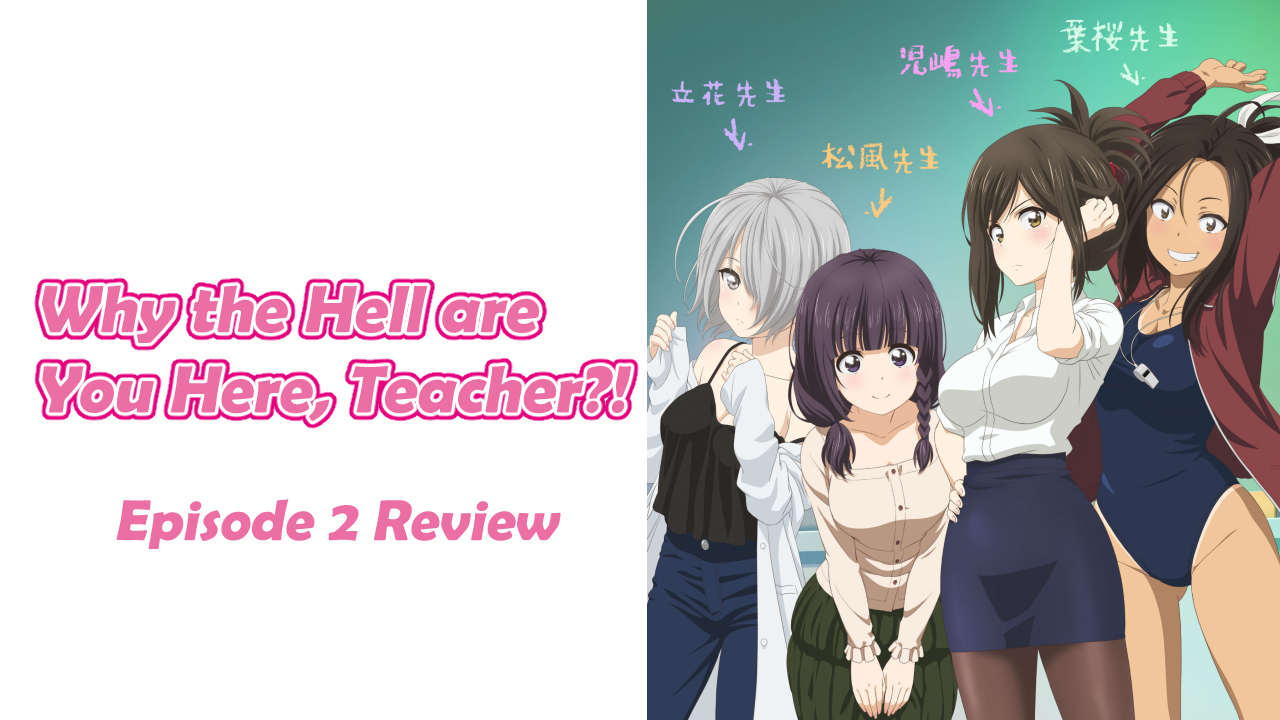 Getting Wet – 'Why the Hell are You Here, Teacher!?' Episode 2 Review