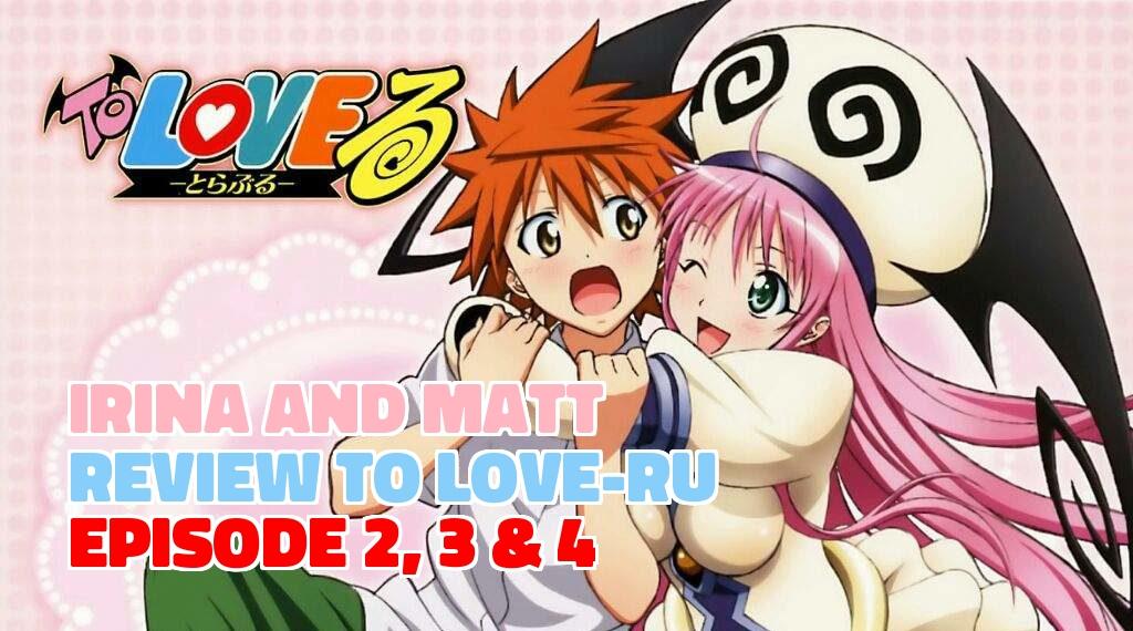 Irina and Matt Review 'To Love-Ru' Episode 2, 3 and4