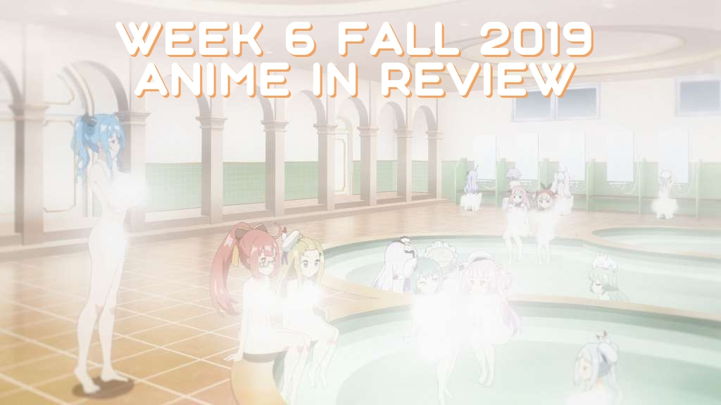 Week 6 of Fall 2019 Anime In Review